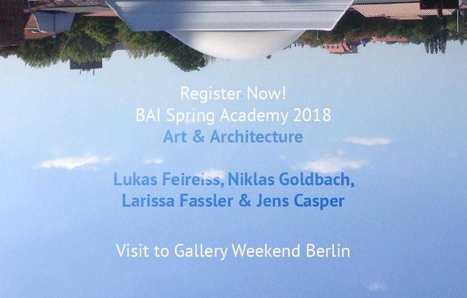 Jetzt anmelden ! BAI FRÜHLINGSAKADEMIE & GALLERY WEEKEND BERLIN 2018